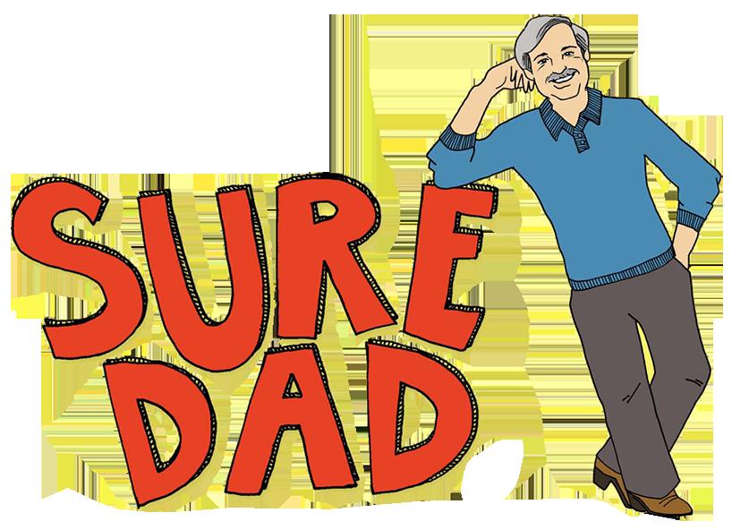 Sure Dad